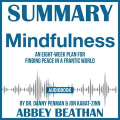 Summary of Mindfulness: An Eight-Week Plan for Finding Peace in a Frantic World by Dr. Danny Penman & Jon Kabat-Zinn by Abbey Beathan audiobook