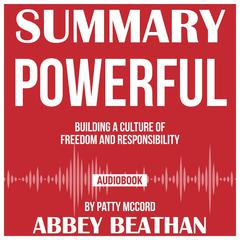 Summary of Powerful: Building a Culture of Freedom and Responsibility by Patty McCord by Abbey Beathan audiobook
