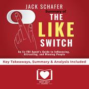 Summary of The Like Switch: An Ex-FBI Agent's Guide to Influencing, Attracting, and Winning People Over by Jack Schafer PhD: Key Takeaways, Summary & Analysis Included by  Best Self Audio audiobook