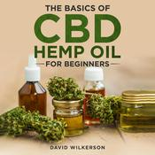 The Basics Of CBD Hemp Oil For Beginners by  David Wilkerson audiobook