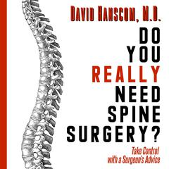 Do You Really Need Spine Surgery? Take Control with a Surgeon's Advice by Dr. David Hanscom audiobook