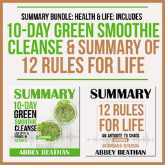 Summary Bundle: Health & Life: Includes Summary of 10-Day Green Smoothie Cleanse & Summary of 12 Rules for Life by Abbey Beathan audiobook