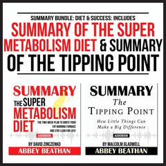 Summary Bundle: Diet & Success: Includes Summary of The Super Metabolism Diet & Summary of The Tipping Point by Abbey Beathan audiobook