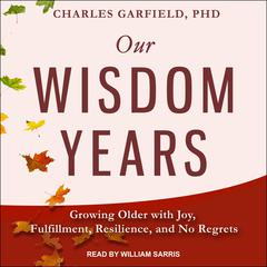 Our Wisdom Years by Charles Garfield audiobook
