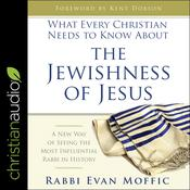 What Every Christian Needs to Know About the Jewishness of Jesus by  Rabbi Evan Moffic audiobook
