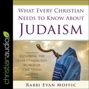 What Every Christian Needs to Know About Judaism by  Rabbi Evan Moffic audiobook