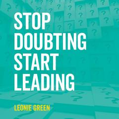 Stop Doubting, Start Leading by Leonie Green audiobook
