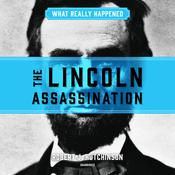 What Really Happened: The Lincoln Assassination by  Robert J. Hutchinson audiobook