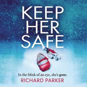 Keep Her Safe by  Richard Parker audiobook
