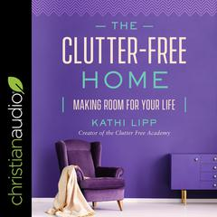 The Clutter-Free Home by Kathi Lipp audiobook