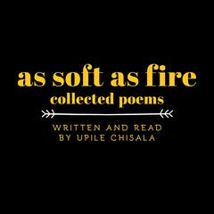 As Soft as Fire: Collected Poems by Upile Chisala audiobook