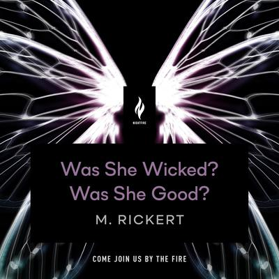 Was She Wicked? Was She Good? by M. Rickert audiobook