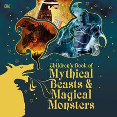 Children's Book of Mythical Beasts and Magical Monsters by DK  Books audiobook