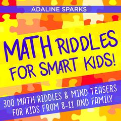 Math Riddles for Smart Kids! by Adaline Sparks audiobook