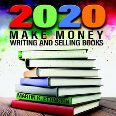 2020—Make Money Writing and Selling Books by Martin K. Ettington audiobook
