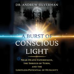 A Burst of Conscious Light by Andrew Silverman audiobook