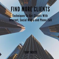 Find More Clients by Tony White audiobook