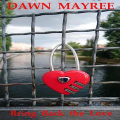 Bring Back the Love by Dawn Mayree audiobook