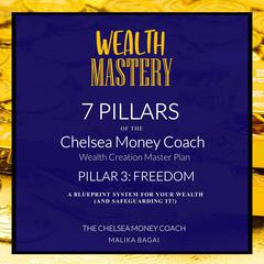 Wealth Mastery: 7 Pillars The Chelsea Money Coach: Pillar 3: Freedom by Malika Bagai audiobook