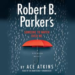 Robert B. Parker's Someone to Watch Over Me by Ace Atkins audiobook