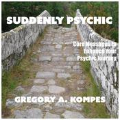 Suddenly Psychic by  Gregory A. Kompes audiobook