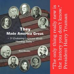 They Made America Great --31 Endearing Legacies Worth Heeding Today by Rick Rhodes audiobook