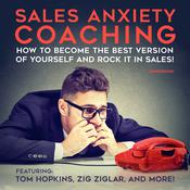 Sales Anxiety Coaching by  Dan Johnston audiobook