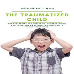 The Traumatized Child by Regina Williams audiobook