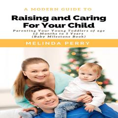 Raising and Caring For Your Child by Melinda Perry audiobook
