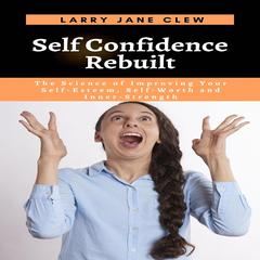 Self Confidence Rebuilt by Larry Jane Clew audiobook
