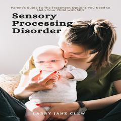 Sensory Processing Disorder by Larry Jane Clew audiobook