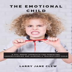 The Emotional Child by Larry Jane Clew audiobook